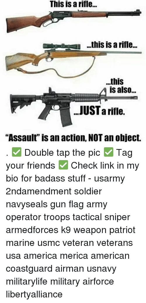 "Memes, Soldiers, and Army: This is a rifle...  ...this is arifle  this  A is also  JUSTa rifle.  ""Assault is an action, NOT an object. . ✅ Double tap the pic ✅ Tag your friends ✅ Check link in my bio for badass stuff - usarmy 2ndamendment soldier navyseals gun flag army operator troops tactical sniper armedforces k9 weapon patriot marine usmc veteran veterans usa america merica american coastguard airman usnavy militarylife military airforce libertyalliance"