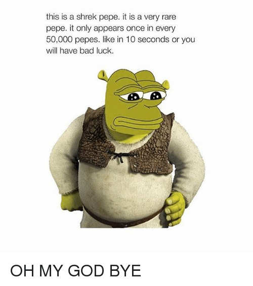 Rare Pepe: this is a shrek pepe. it is a very rare  pepe. it only appears once in every  50,000 pepes. like in 10 seconds or you  will have bad luck. OH MY GOD BYE
