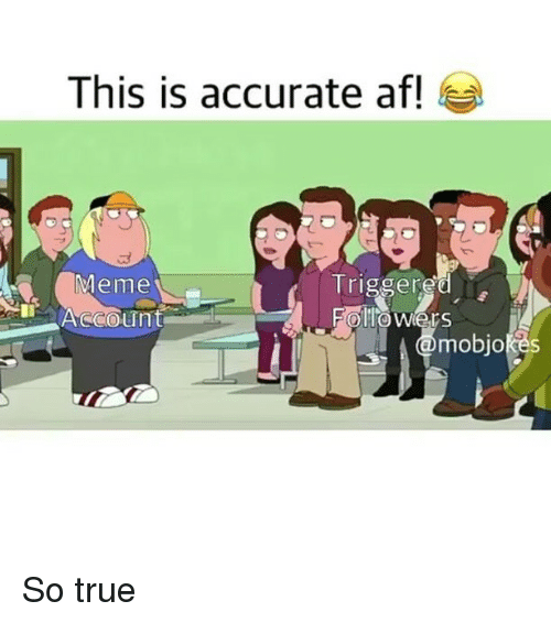 Triggered Meme: This is accurate af!  Triggered  Meme  ACCount  mobjokes So true