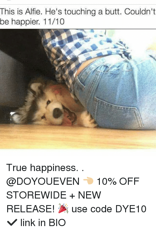 New Release: This is Alfie. He's touching a butt. Couldn't  be happier. 11/10 True happiness. . @DOYOUEVEN 👈🏼 10% OFF STOREWIDE + NEW RELEASE! 🎉 use code DYE10 ✔️ link in BIO