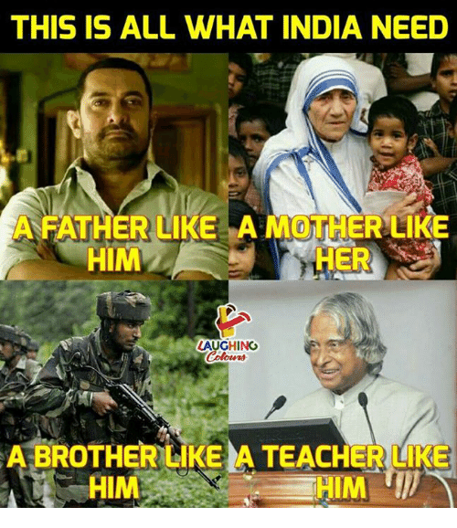 Teacher, India, and Indianpeoplefacebook: THIS IS ALL WHAT INDIA NEED  AFATHER LIKE A MOTHER LIKE  HIM  HER  AUGHING  A BROTHER LIE A TEACHER LIKE  HIM