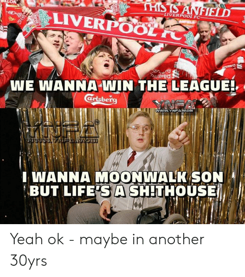 fc liverpool: THIS IS ANFIELD  LIVERPOOL FC  LIVERPOOL FO  OLM  Stir d  alered  WE WANNA WIN THE LEAGUE!  arlsberg  www.YNFAMOBI  IWANNA MOONWALK SON  BUT LIFE'S A SHITHOUSE Yeah ok - maybe in another 30yrs