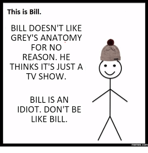this is bill bill doesnt like greys anatomy for no 18074265 🔥 25 best memes about be like bill meme generator be like bill