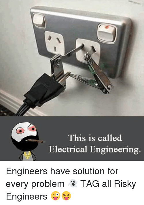 electrical engineer: This is called  Electrical Engineering. Engineers have solution for every problem 👻 TAG all Risky Engineers 😜😝