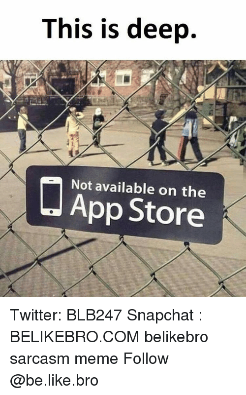 Be Like, Memes, and Snapchat: This is deep.  Not available on the  App Twitter: BLB247 Snapchat : BELIKEBRO.COM belikebro sarcasm meme Follow @be.like.bro