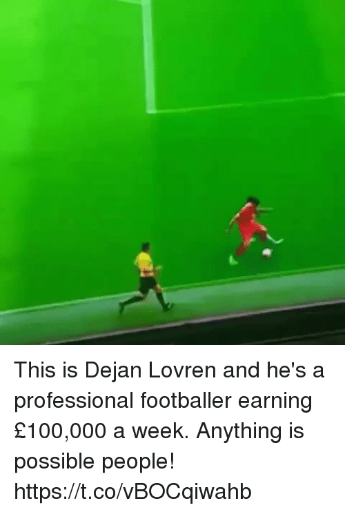 Soccer, Professional, and This: This is Dejan Lovren and he's a professional footballer earning £100,000 a week.   Anything is possible people! https://t.co/vBOCqiwahb