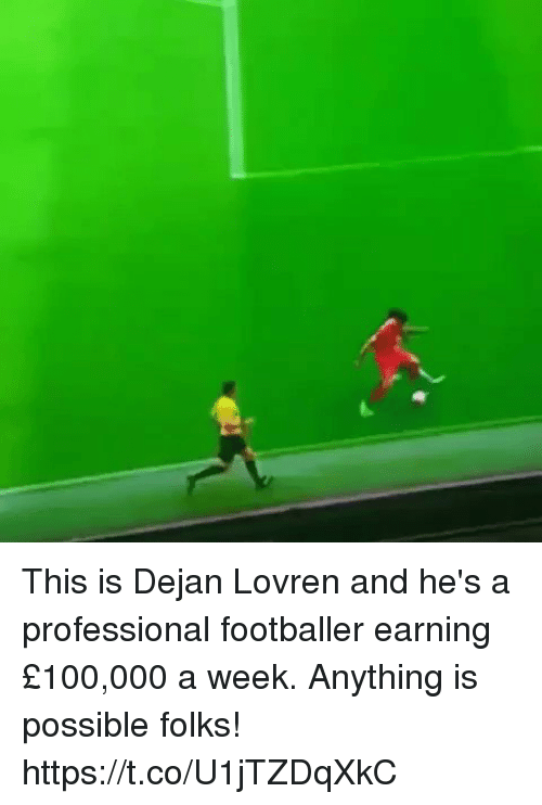 Soccer, Professional, and This: This is Dejan Lovren and he's a professional footballer earning £100,000 a week.   Anything is possible folks! https://t.co/U1jTZDqXkC