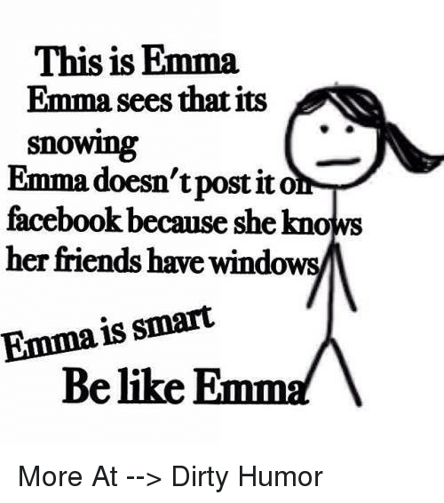 Postit: This is Emma.  sees that its  Snowing  doesn't postit o  00  because she knows  have windows  smart  is Belike  EmmaA More At --> Dirty Humor