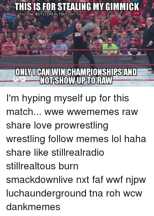 faf: THIS IS FOR STEALING MY GIMMICK  follow OSTILLREALTOUS on IG  ONLY ICAN WINCHAMPIONSHIPSAND  NOT SHOWUPATORAW I'm hyping myself up for this match... wwe wwememes raw share love prowrestling wrestling follow memes lol haha share like stillrealradio stillrealtous burn smackdownlive nxt faf wwf njpw luchaunderground tna roh wcw dankmemes