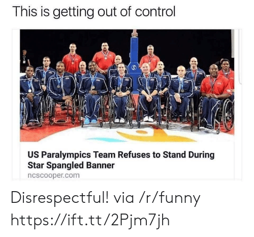 star spangled banner: This is getting out of control  US Paralympics Team Refuses to Stand During  Star Spangled Banner  ncscooper.com Disrespectful! via /r/funny https://ift.tt/2Pjm7jh