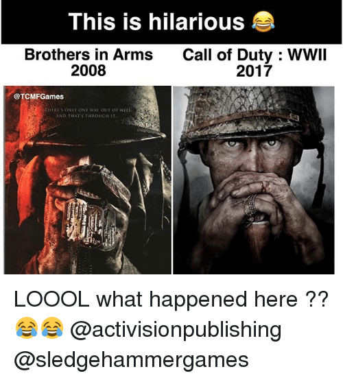 What Happened Here: This is hilarious  Brothers in Arms  Call of Duty WWII  2008  2017  @TCMFGames  THERES ONLY ONE WAY OUT OF HEEL  AND THAT S THROUGH IT LOOOL what happened here ?? 😂😂 @activisionpublishing @sledgehammergames