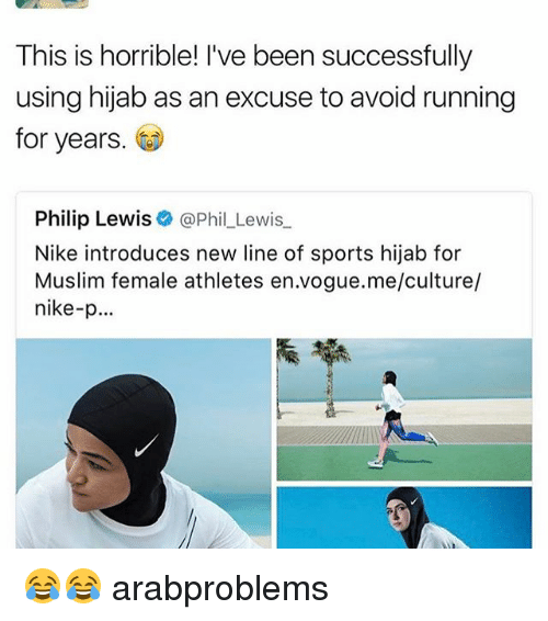Memes, 🤖, and Philips: This is horrible! 've been successfully  using hijab as an excuse toavoid running  for years.  Philip Lewis  Phil Lewis  Nike introduces new line of sports hijab for  Muslim female athletes en vogue.me/culture/  nike-p 😂😂 arabproblems