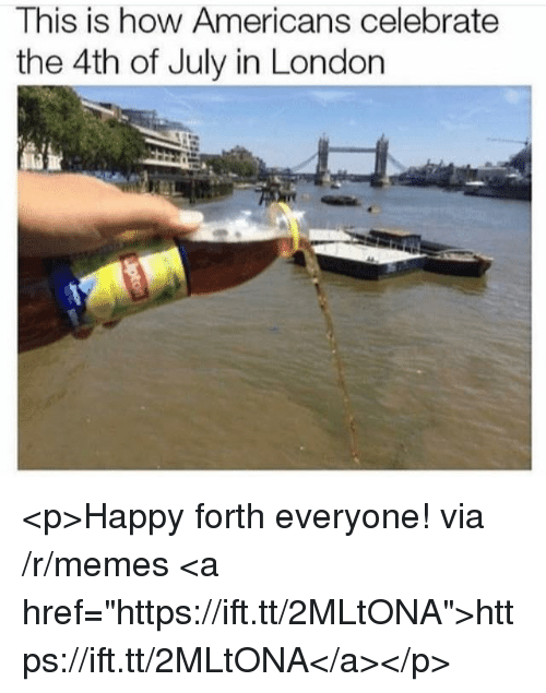 """Memes, 4th of July, and Happy: This is how Americans celebrate  the 4th of July in London <p>Happy forth everyone! via /r/memes <a href=""""https://ift.tt/2MLtONA"""">https://ift.tt/2MLtONA</a></p>"""