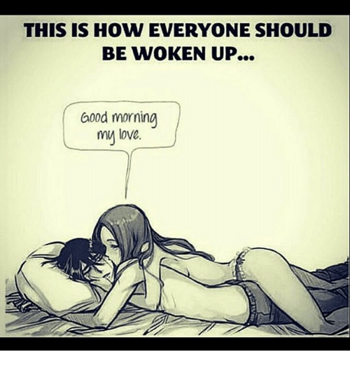 Good Morning My Love: THIS IS HOW EVERYONE SHOULD  BE WOKEN UP...  Good morning  my love.