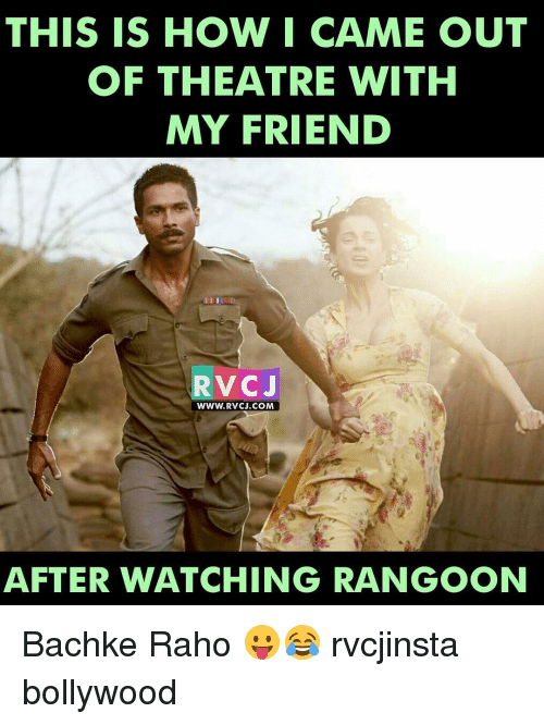 Memes, I Came, and Theatre: THIS IS HOW I CAME OUT  OF THEATRE WITH  MY FRIEND  RVC J  www. RVCJ.COM  AFTER WATCHING RANGOON Bachke Raho 😛😂 rvcjinsta bollywood