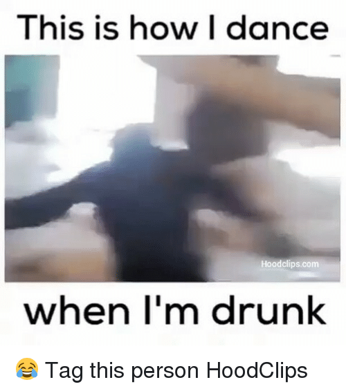 Dancing, Drunk, and Funny: This is how I dance  Hood clips.com  when I'm drunk 😂 Tag this person HoodClips