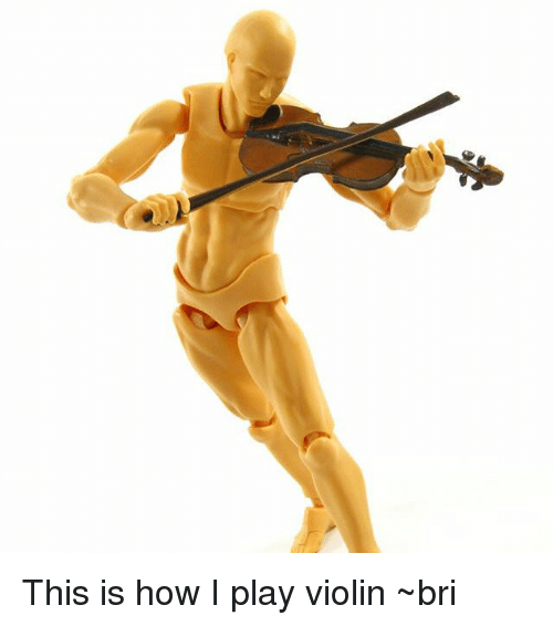 Memes, 🤖, and How: This is how I play violin ~bri