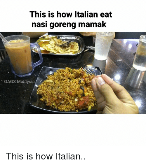 Memes, 🤖, and Italian: This is how Italian eat  nasi goreng mamak  GAGS Malaysia This is how Italian..