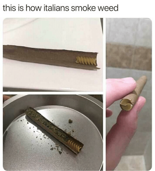 How Italians: this is how italians smoke weed