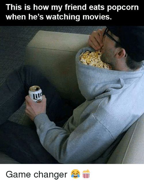 Popcorn: This is how my friend eats popcorn  when he's watching movies. Game changer 😂🍿