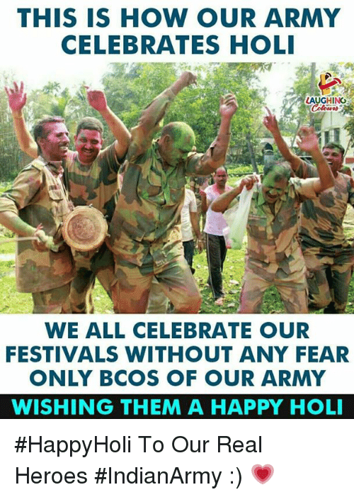Army, Happy, and Heroes: THIS IS HOW OUR ARMY  CELEBRATES HOLI  LAUGHING  WE ALL CELEBRATE OUR  FESTIVALS WITHOUT ANY FEAR  ONLY BCOS OF OUR ARMY  WISHING THEM A HAPPY HOLI #HappyHoli To Our Real Heroes  #IndianArmy :) 💗