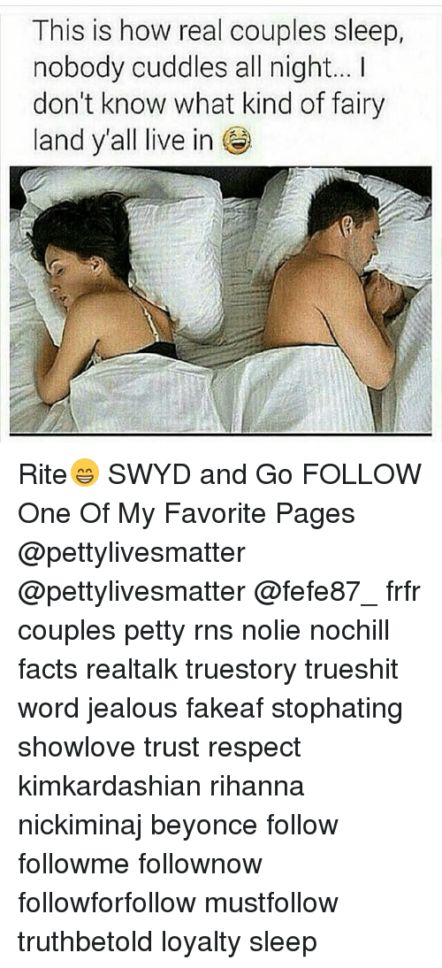 Beyonce, Facts, and Jealous: This is how real couples sleep,  nobody cuddles all night... I  don't know what kind of fairy  land y'all live inO  land yall live in Rite😁 SWYD and Go FOLLOW One Of My Favorite Pages @pettylivesmatter @pettylivesmatter @fefe87_ frfr couples petty rns nolie nochill facts realtalk truestory trueshit word jealous fakeaf stophating showlove trust respect kimkardashian rihanna nickiminaj beyonce follow followme follownow followforfollow mustfollow truthbetold loyalty sleep