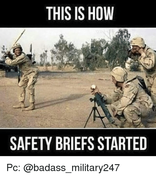 this is how safety briefs started pc badass military247 9870696 🔥 25 best memes about we got a badass we got a badass memes,Safety Brief Meme