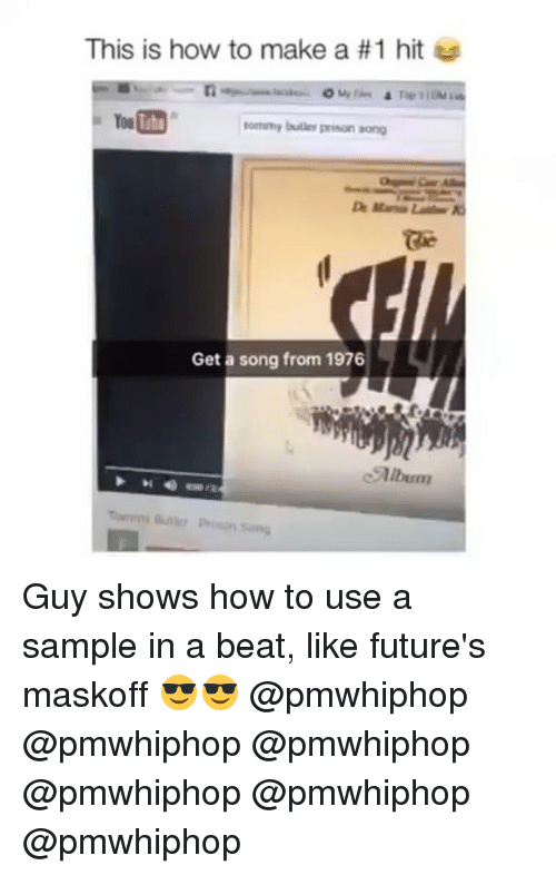 Memes, Prison, and How To: This is how to make a #1 hit  lomny buller prison aong  Get a song from 1976  .album Guy shows how to use a sample in a beat, like future's maskoff 😎😎 @pmwhiphop @pmwhiphop @pmwhiphop @pmwhiphop @pmwhiphop @pmwhiphop