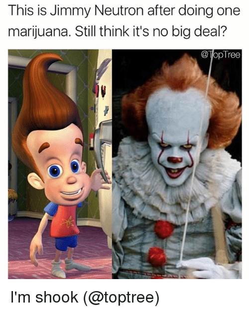 Im Shook: This is Jimmy Neutron after doing one  marijuana. Still think it's no big deal?  TopTree I'm shook (@toptree)