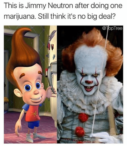 Bigly: This is Jimmy Neutron after doing one  marijuana. Still think it's no big deal?  @TopTree