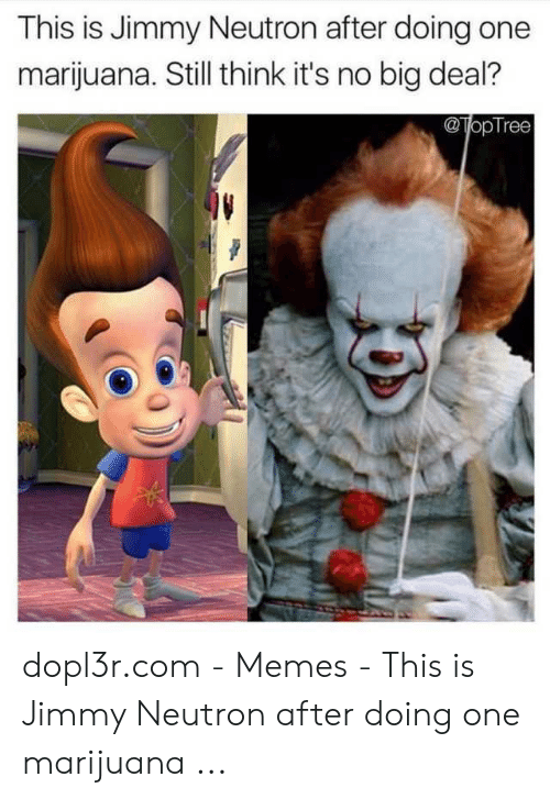 Jimmy Neutron Meme: This is Jimmy Neutron after doing one  marijuana. Still think it's no big deal?  @TopTree dopl3r.com - Memes - This is Jimmy Neutron after doing one marijuana ...