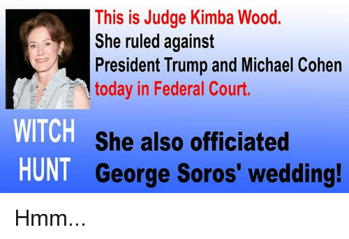 soros: This is Judge Kimba Wood.  She ruled against  President Trump and Michael Cohen  today in Federal Court.  WITCH  HUNT  She also officiated  George Soros' wedding  ! Hmm...