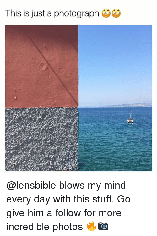 Memes, Stuff, and Mind: This is just a photograph @lensbible blows my mind every day with this stuff. Go give him a follow for more incredible photos 🔥📷