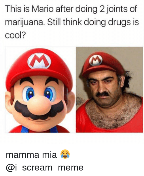Drugs, Meme, and Memes: This is Mario after doing 2 joints of  marijuana. Still think doing drugs is  cool? mamma mia 😂 @i_scream_meme_