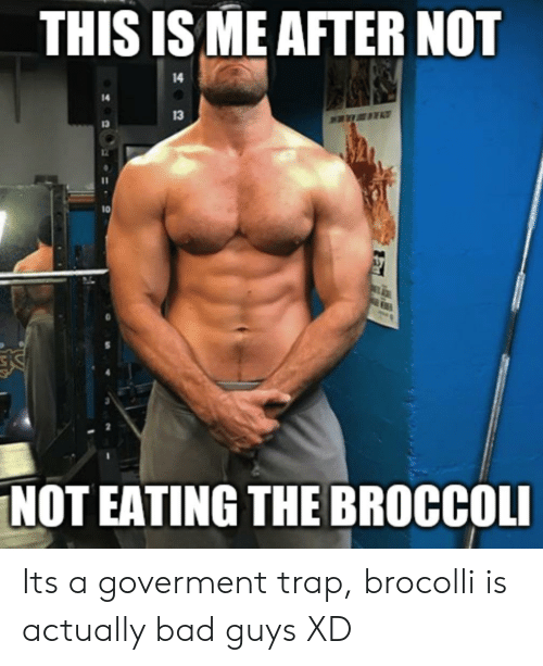 brocolli: THIS IS ME AFTER NOT  14  13  10  NOT EATING THE BROCCOLI Its a goverment trap, brocolli is actually bad guys XD