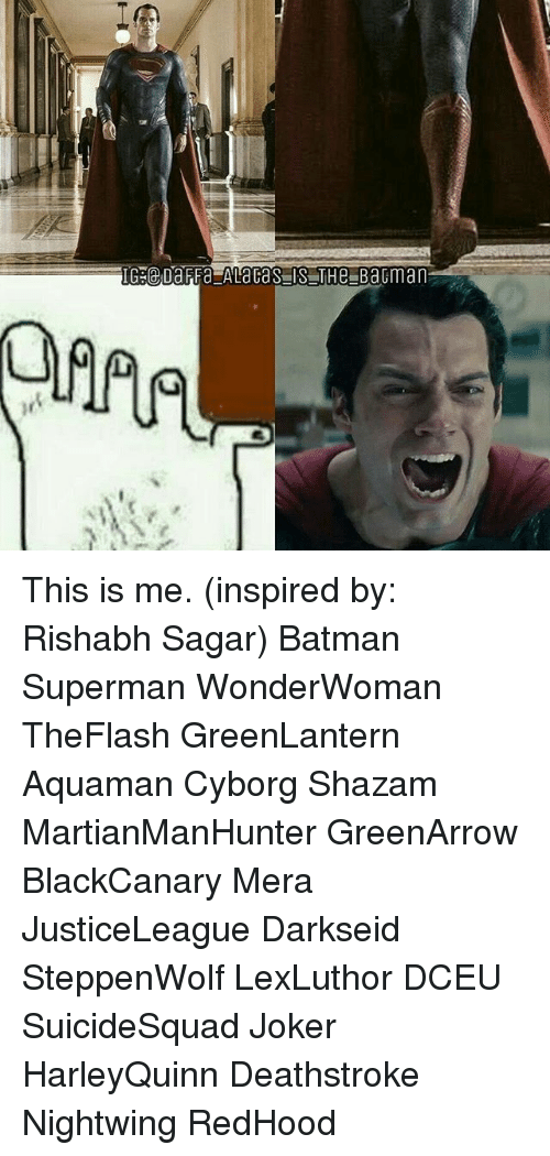 Batman, Joker, and Memes: This is me. (inspired by: Rishabh Sagar) Batman Superman WonderWoman TheFlash GreenLantern Aquaman Cyborg Shazam MartianManHunter GreenArrow BlackCanary Mera JusticeLeague Darkseid SteppenWolf LexLuthor DCEU SuicideSquad Joker HarleyQuinn Deathstroke Nightwing RedHood