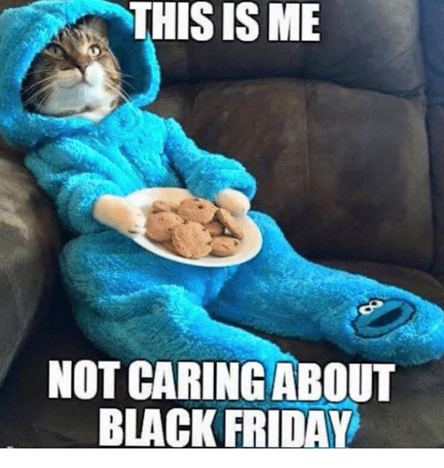Not Caring: THIS IS ME  NOT CARING ABOUT  BLACK FRIDAY