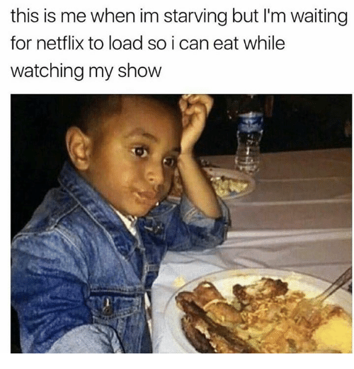 Netflix, Waiting..., and Can: this is me when im starving but I'm waiting  for netflix to load so i can eat while  watching my show