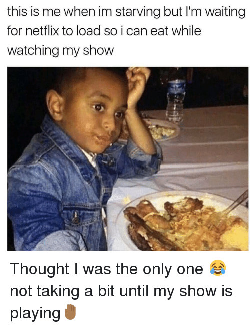 Funny, Netflix, and Only One: this is me when im starving but l'm waiting  for netflix to load so i can eat while  watching my show Thought I was the only one 😂 not taking a bit until my show is playing🤚🏾