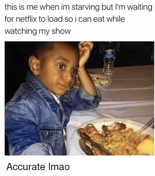 Funny, Lmao, and Netflix: this is me when im starving but l'm waiting  for netflix to load so i can eat while  watching my show Accurate lmao