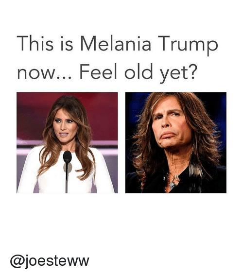 this is melania trump now feel old yet joesteww 6605098 this is melania trump now feel old yet? melania trump meme on sizzle