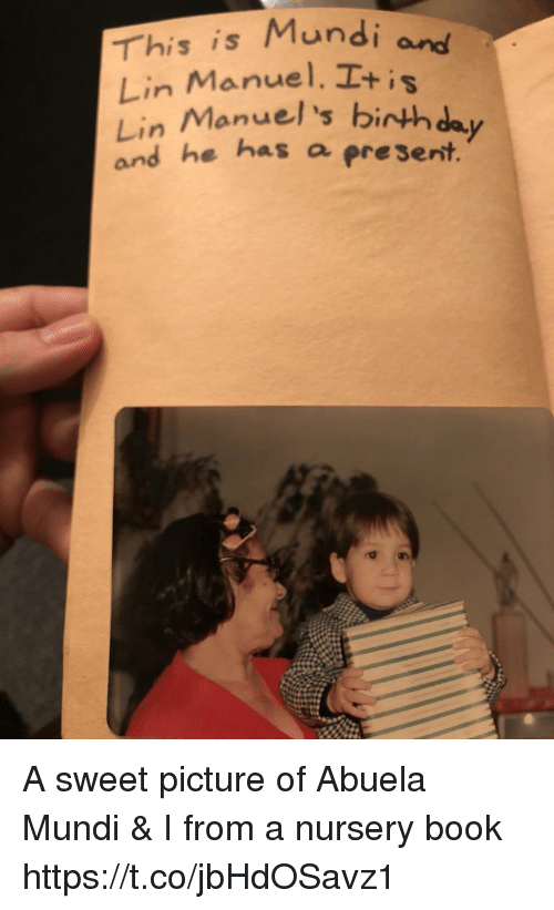 Memes, Book, and Abuela: This is Mundi  Lin Manuel. I+is  Lin Manuel's binth day  he has a preserit A sweet picture of Abuela Mundi & I from a nursery book https://t.co/jbHdOSavz1
