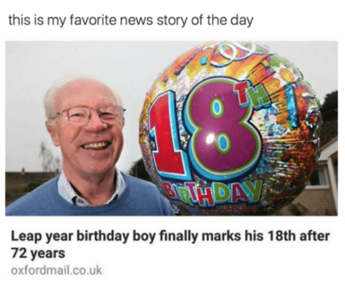 Birthday Boy: this is my favorite news story of the day  Leap year birthday boy finally marks his 18th after  72 years  oxfordmail.co.uk
