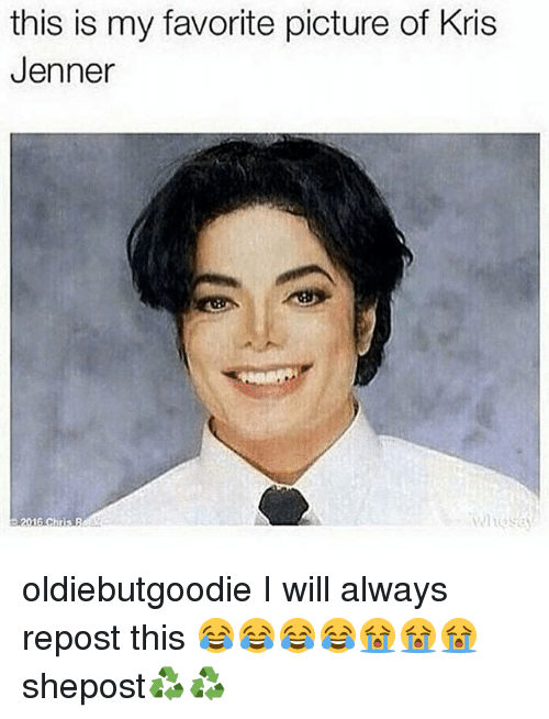 Kris Jenner, Memes, and 🤖: this is my favorite picture of Kris  Jenner  16 Chris oldiebutgoodie I will always repost this 😂😂😂😂😭😭😭 shepost♻♻