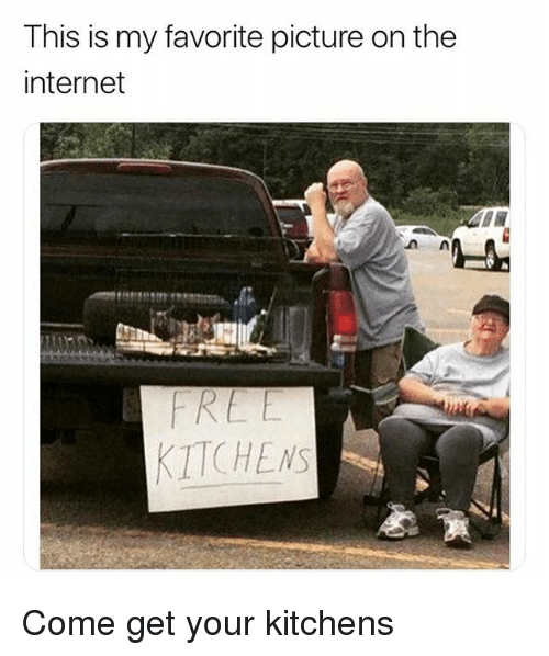 Funny, Internet, and Girl Memes: This is my favorite picture on the  internet  KITCHENS Come get your kitchens
