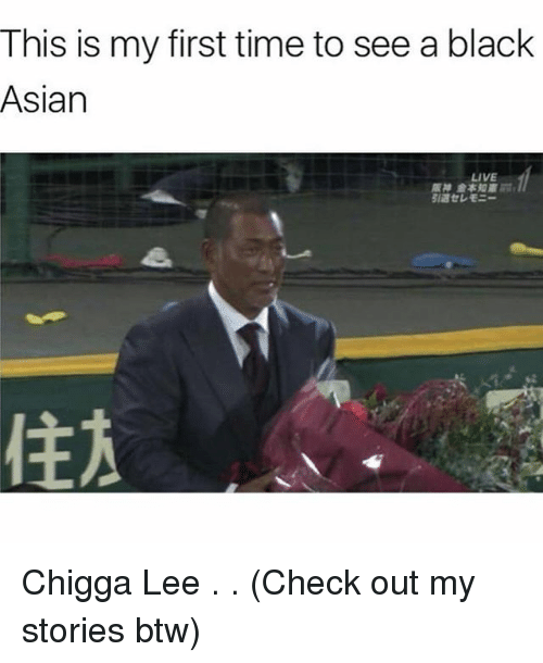 my stories: This is my first time to see a black  Asian  LIVE Chigga Lee . . (Check out my stories btw)