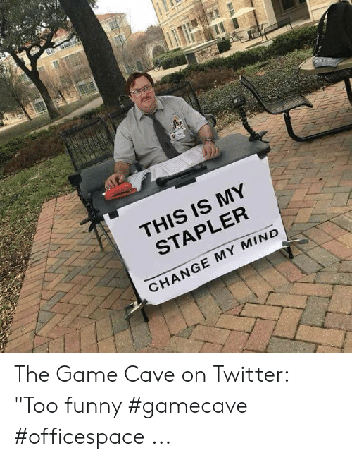"""Stapler Meme: THIS IS MY  STAPLER  CHANGE MY MIND The Game Cave on Twitter: """"Too funny #gamecave #officespace ..."""