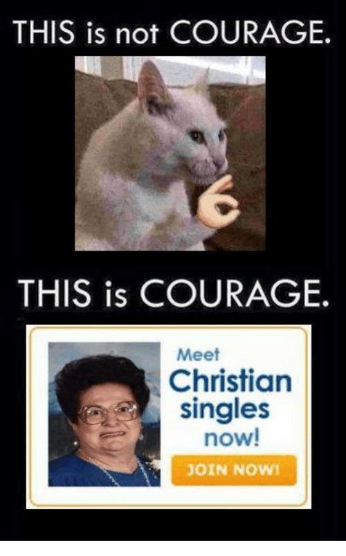 this is not courage this is courage meet christian singles 1083468 this is not courage this is courage meet christian singles now