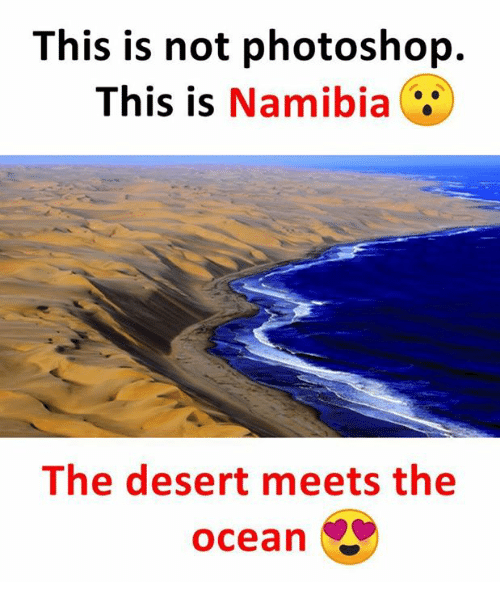 Memes, Photoshop, and Ocean: This is not photoshop.  This is Namibia  The desert meets the  ocean