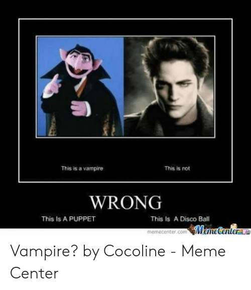 Funny Vampire Memes: This is not  This is a vampire  WRONG  This Is A Disco Ball  This Is A PUPPET Vampire? by Cocoline - Meme Center
